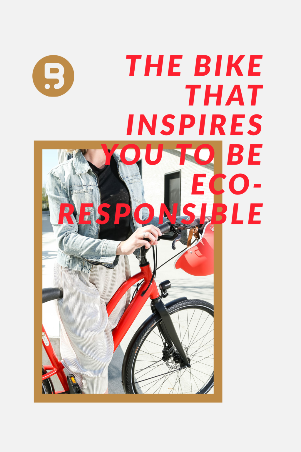 The bike that inspires you to be eco-responsible.