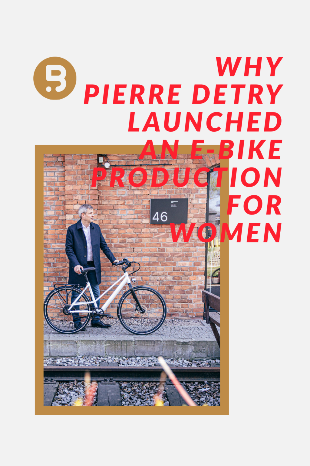 From GM of a big corporation to entrepreneur: Why Pierre Detry decided to launch an e-bike production for women?